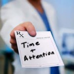 The Best Treatment For Your Patients: Your Time and Attention