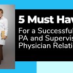 The PA and Supervising Physician Relationship: 5 Must Haves!