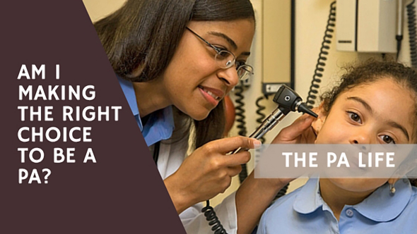 Am I Making the Right Choice to be a Physician Assistant