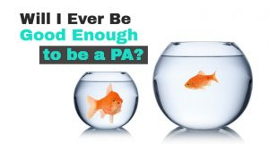 Will I ever be good enough to be a PA?