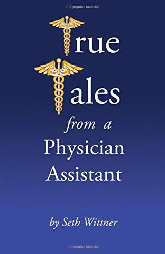 Books Written by Physician Assistants - True Tales from a Physician Assistant by Seth Wittner