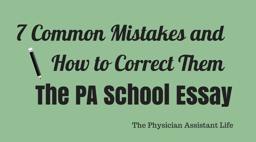 common pa school essay mistakes and how to correct them the  7 common mistakes people make on their pa school essay and how to correct them