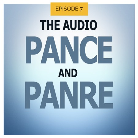 The Audio PANCE and PANRE Episode 7