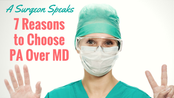 A Fellowship Trained Surgeon Shares 7 Reasons You Should Choose PA over MD