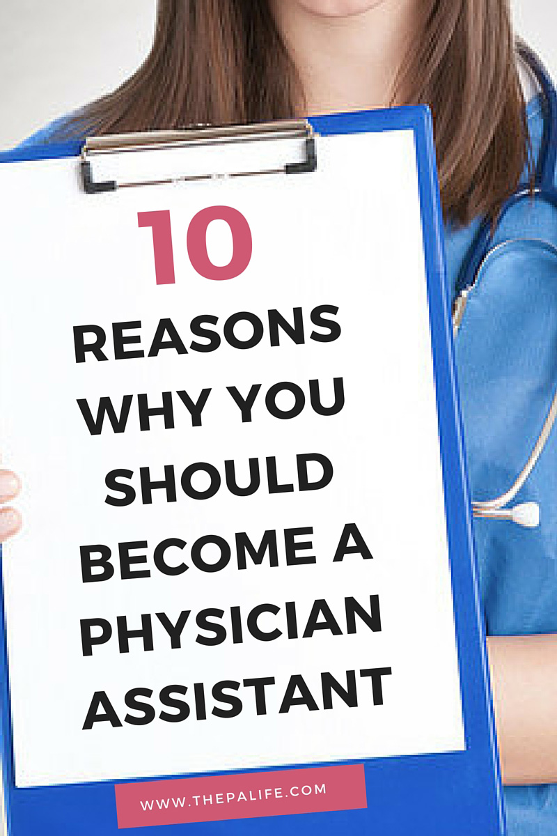 the top 10 reasons why you should become a physician assistant the top 10 reasons why you should become a physician assistant the physician assistant life
