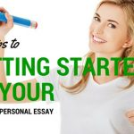 5 Tips to Get you Started on Your Personal Essay (and why you should do it now)