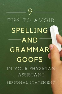 9 SIMPLE STEPS TO AVOID SPELLING AND GRAMMAR GOOFS IN YOUR PHYSICIAN ASSISTANT PERSONAL STATEMENT