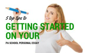 Five Tips to Get Started on Your PA School Personal Statement