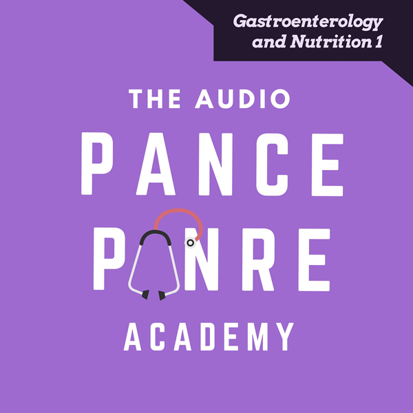 Gastroenterology 1 The Audio PANCE and PANRE Podcast Topic Specific Review Episode 31