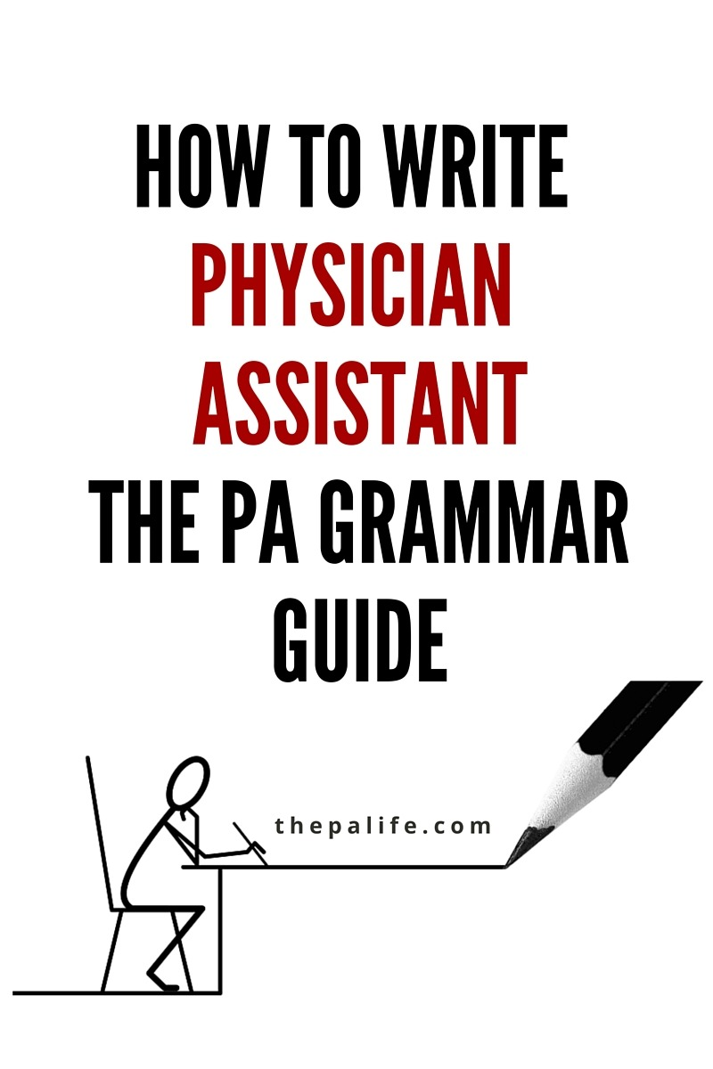 How To Write Physician Assistant  The Pa Grammar Guide  The