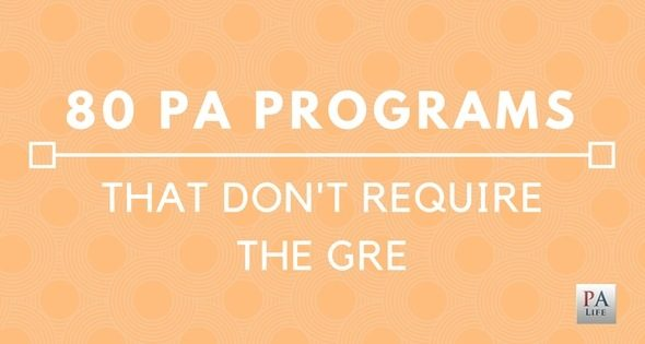 80 PA Programs That Don't Require the GRE For PA School Admissions