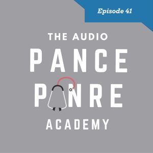 The Audio PANCE and PANRE Episode 41