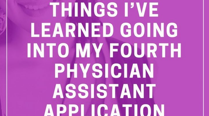 5 Things I've Learned Going into My 4th Physician Assistant Application Cycle