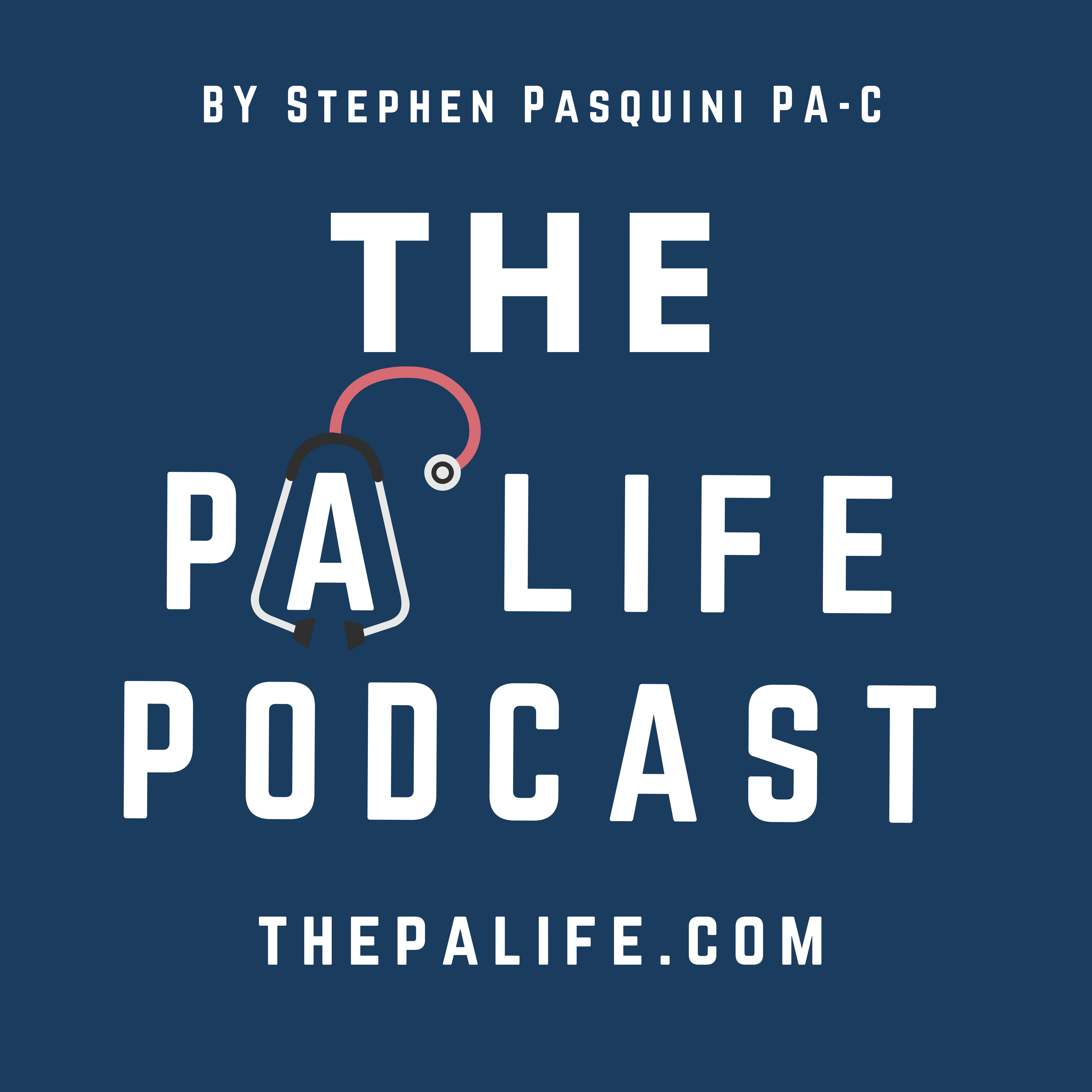 The Physician Assistant Life - Everything Physician Assistant. A Podcast for Practicing PAs, Pre-Physician Assistants and PA Students.