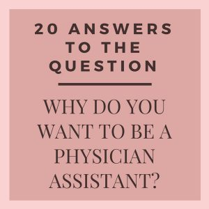 20 Answers to The Question: Why Do You Want to be a Physician Assistant?
