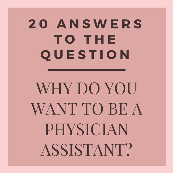 20 ANSWERS TO THE QUESTIONS WHY DO YOU WANT TO BE A PHYSICIAN ASSISTANT