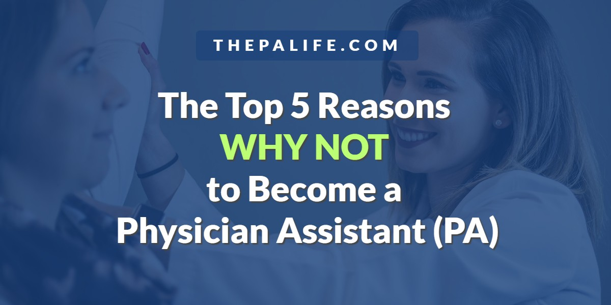 Top 5 Reasons NOT to Become a Physician Assistant (PA)