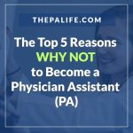 Top 5 Reasons NOT to Become a Physician Assistant