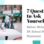 7 Questions to Ask Yourself While Writing Your PA School Personal Statement