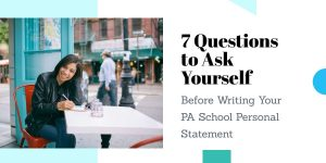 7 Questions to Ask Yourself Before Writing Your PA School Personal Statement