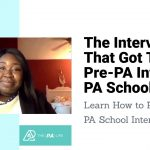 The Interview That Got This Pre-PA Into 5 PA Schools