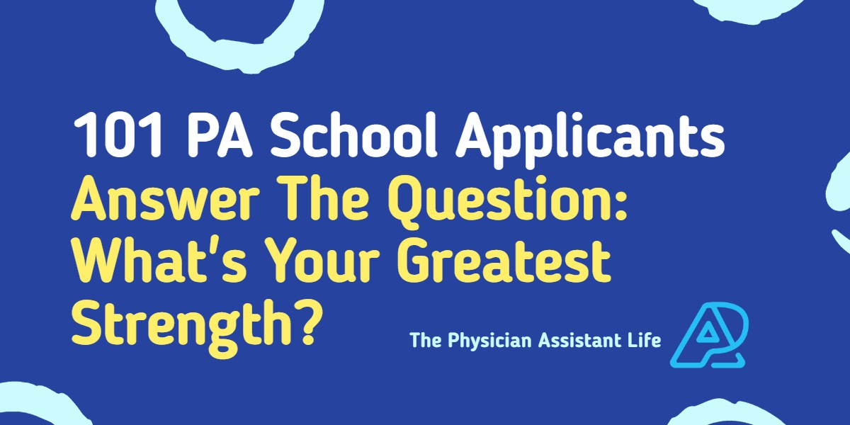 100 PA School Applicants Answer The Question - What's Your Greatest Strength
