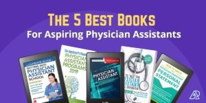 The Five Best Books for Aspiring Physician Assistants (PAs)