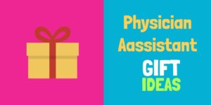 The Ultimate Physician Assistant Gift Guide