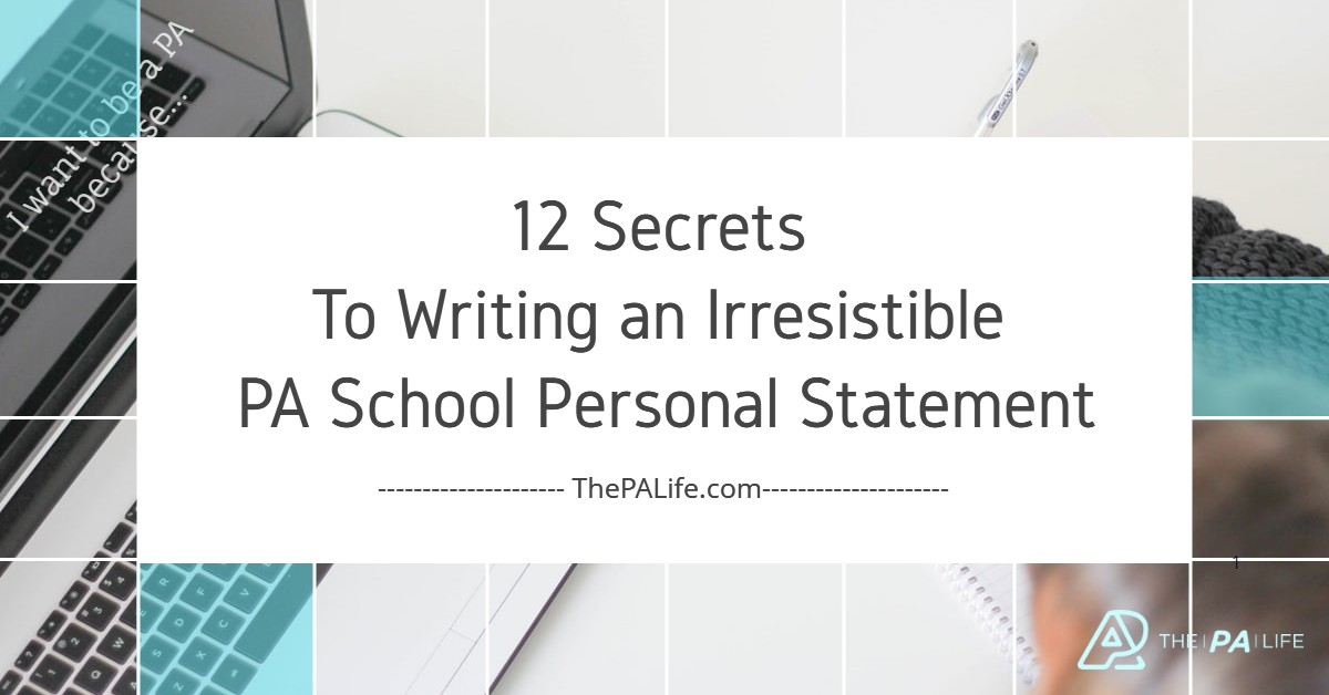 12 Secrets To Writing an Irresistible PA School Personal Statement