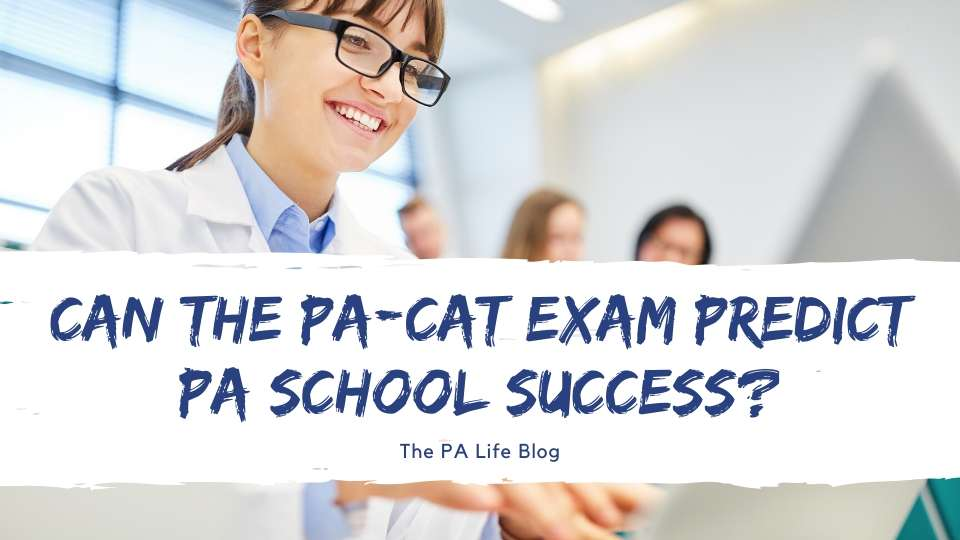 Can the PA-Cat Exam Predict PA school Academic success