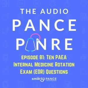 Episode 81 episode 81 Ten PAEA Internal Medicine Rotation Exam (EOR) Questions