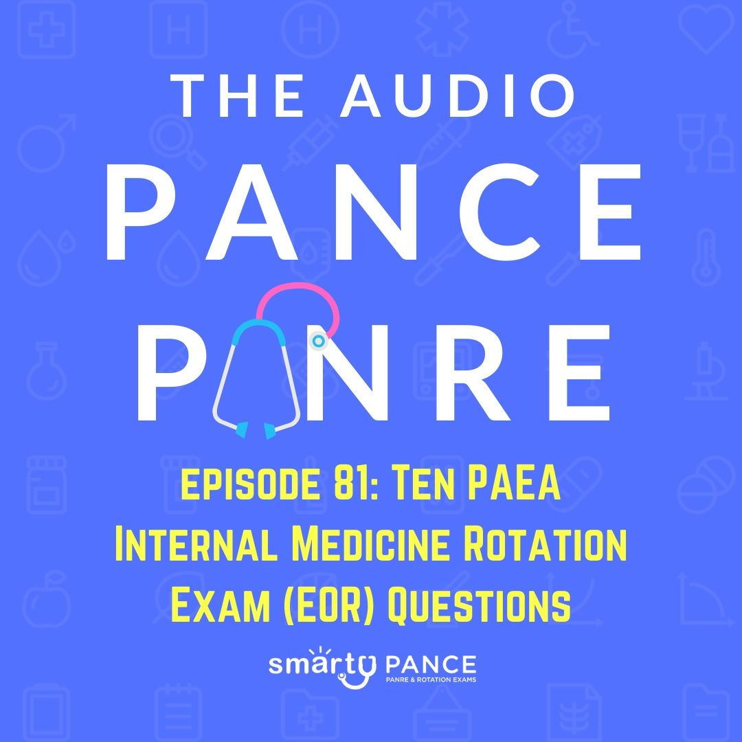 Episode 81 episode 81 Ten PAEA Internal Medicine Rotation Exam (EOR) Questions