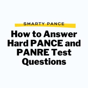How to Answer Hard PANCE and PANRE Test Questions