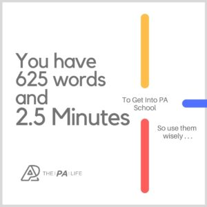 You have 625 words and 2.5 Minutes to Get Into PA School So Use Them Wisely