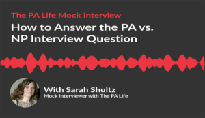 How to Answer The PA VS NP PA School Interview Question