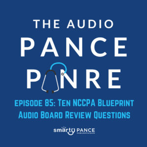Podcast Episode 85 The Audio PANCE and PANRE PA Board Review Podcast