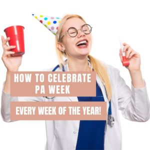 How You Can Celebrate Physician Assistant (PA) Week Every Week Of The Year