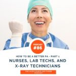How to Be a Better PA Part 1 - Nurses, Lab Technicians, and X-Ray Technicians