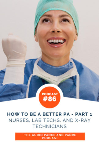 How to Be a Better PA Part 1 - Nurses, Lab Techs, and X-Ray Technicians