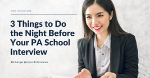 3 Things to Do the Night Before Your PA School Interview - The Physician Assistant Life Blog