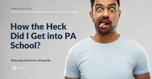 How the Heck Did I Get into PA School - The Physician Assistant Life Blog