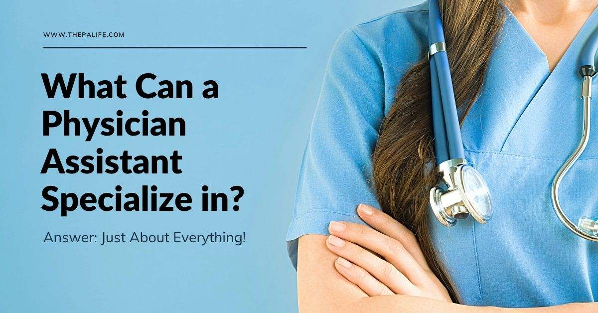 What a Physician Assistant Specialize in - The PA Life Blog