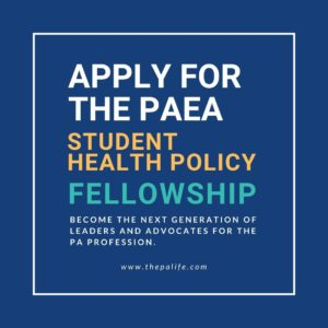 Apply for the PAEA Student Health Policy Fellowship and be part of the next generation of leaders and advocates for the PA profession