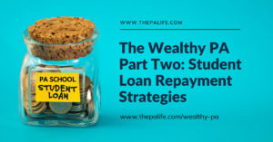 The Wealthy PA Part Two Student Loan Repayment Strategies