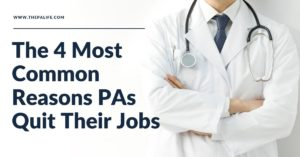 The Four Most Common Reasons Physician Assistants (Associates) PAs Quit Their Jobs