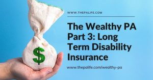 The Wealthy PA Part 3: Long Term Disability Insurance (and How to Buy it)